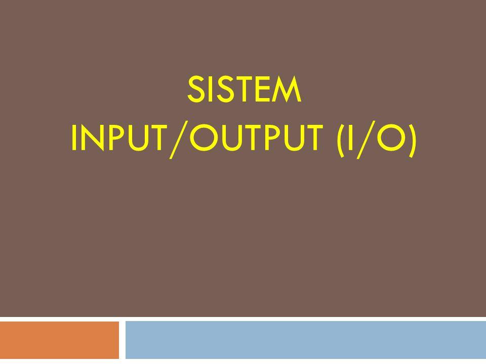 Pendahuluan Beberapa alasan tidak dihubungkannya peripheral dengan bus sistem secara langsung adalah :  Terdapat beraneka ragam peripheral yang memiliki bermacam-macam metode operasi.
