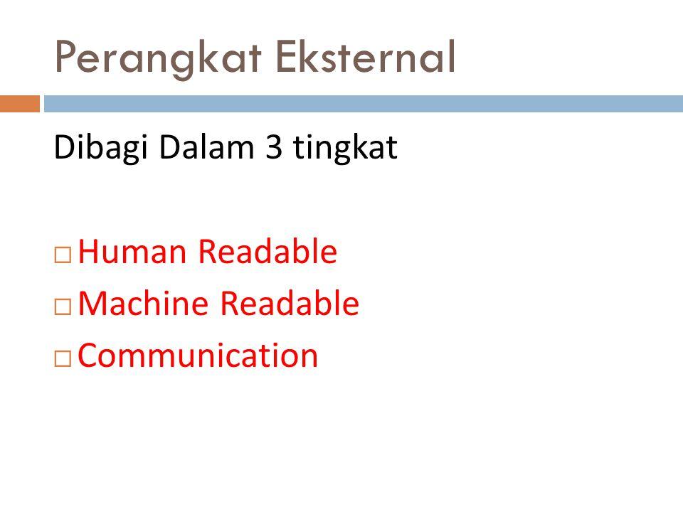Perangkat Eksternal Dibagi Dalam 3 tingkat  Human Readable  Machine Readable  Communication