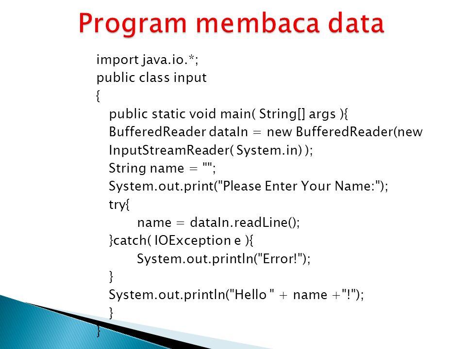  import.java.io.*; mengimport kelas-kelas java yang berguna utk input dan output.