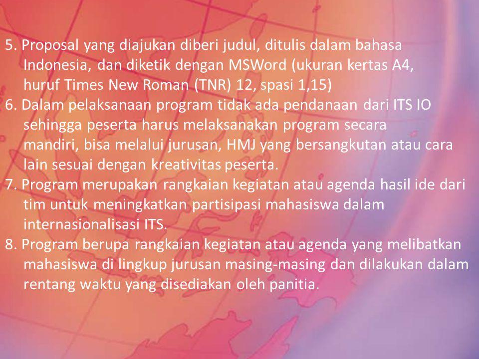 5. Proposal yang diajukan diberi judul, ditulis dalam bahasa Indonesia, dan diketik dengan MSWord (ukuran kertas A4, huruf Times New Roman (TNR) 12, s