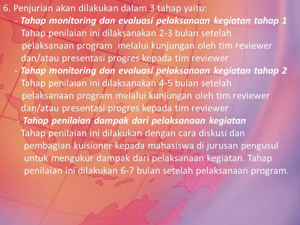 6. Penjurian akan dilakukan dalam 3 tahap yaitu: - Tahap monitoring dan evaluasi pelaksanaan kegiatan tahap 1 Tahap penilaian ini dilaksanakan 2-3 bul