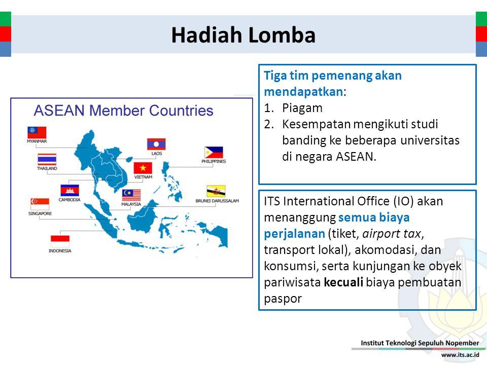 Hadiah Lomba Tiga tim pemenang akan mendapatkan: 1.Piagam 2.Kesempatan mengikuti studi banding ke beberapa universitas di negara ASEAN. ITS Internatio