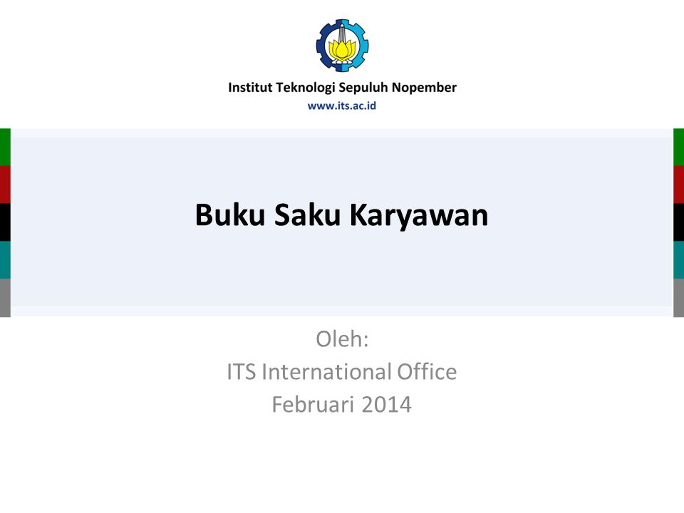 Buku Saku Karyawan Oleh: ITS International Office Februari 2014
