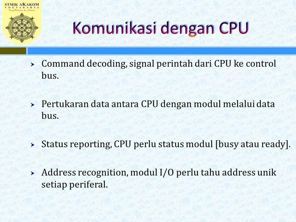  Command decoding, signal perintah dari CPU ke control bus.  Pertukaran data antara CPU dengan modul melalui data bus.  Status reporting, CPU perlu