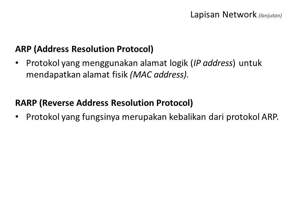 Lapisan Network (lanjutan) ARP (Address Resolution Protocol) Protokol yang menggunakan alamat logik (IP address) untuk mendapatkan alamat fisik (MAC address).