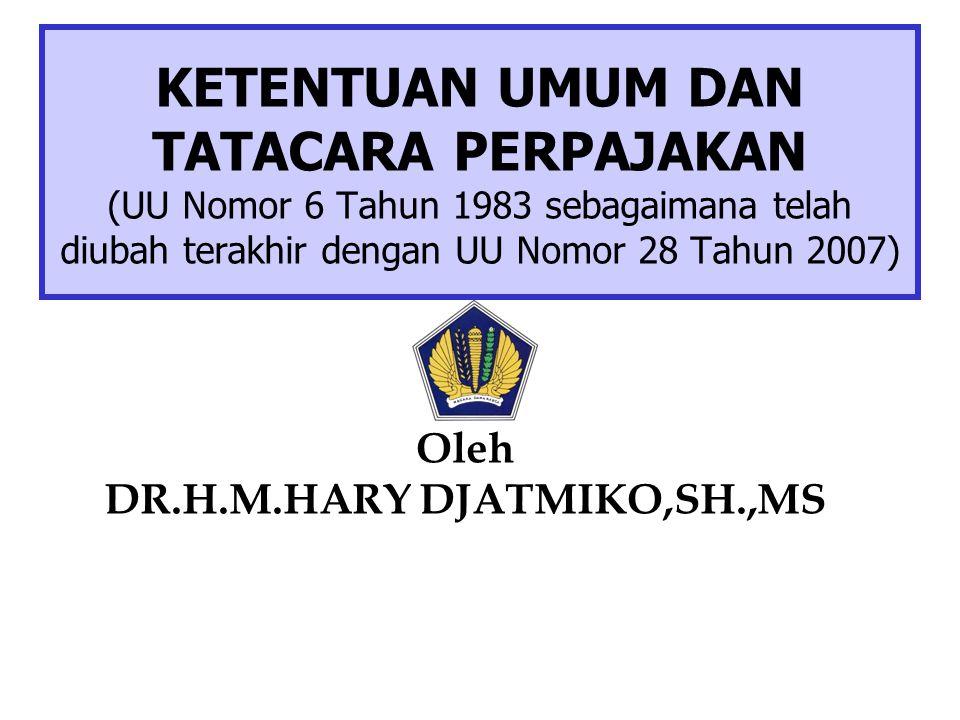 KETENTUAN UMUM DAN TATACARA PERPAJAKAN (UU Nomor 6 Tahun 1983 sebagaimana telah diubah terakhir dengan UU Nomor 28 Tahun 2007) Oleh DR.H.M.HARY DJATMI