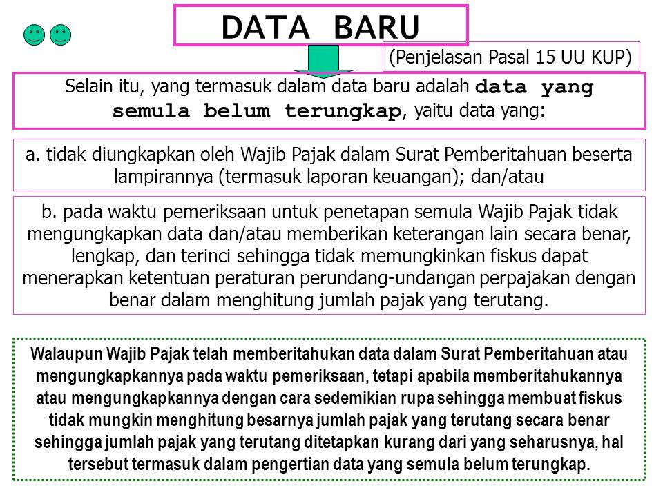 DATA BARU Selain itu, yang termasuk dalam data baru adalah data yang semula belum terungkap, yaitu data yang: a. tidak diungkapkan oleh Wajib Pajak da