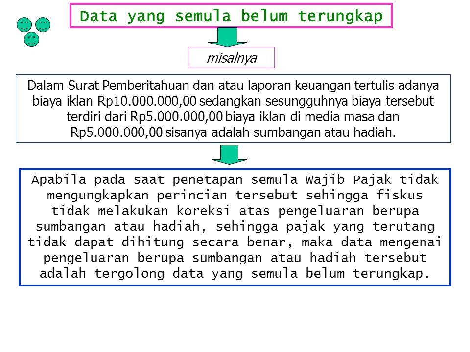 Data yang semula belum terungkap misalnya Dalam Surat Pemberitahuan dan atau laporan keuangan tertulis adanya biaya iklan Rp10.000.000,00 sedangkan se