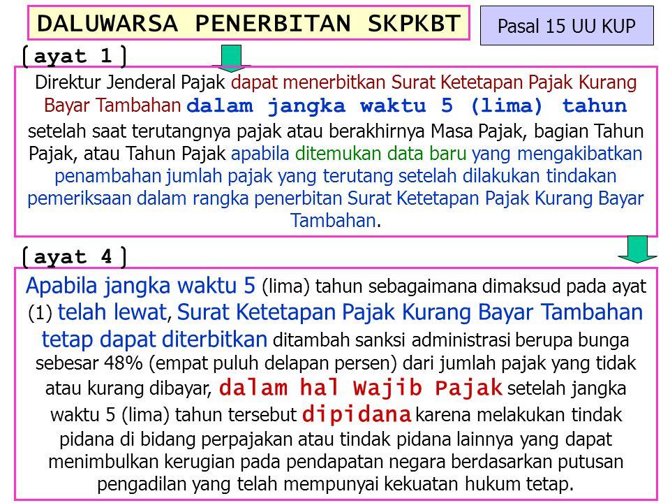DALUWARSA PENERBITAN SKPKBT Pasal 15 UU KUP Direktur Jenderal Pajak dapat menerbitkan Surat Ketetapan Pajak Kurang Bayar Tambahan dalam jangka waktu 5