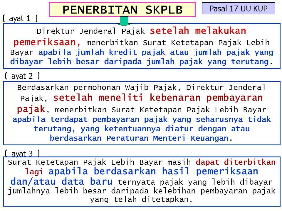 PENERBITAN SKPLB Pasal 17 UU KUP Direktur Jenderal Pajak setelah melakukan pemeriksaan, menerbitkan Surat Ketetapan Pajak Lebih Bayar apabila jumlah k
