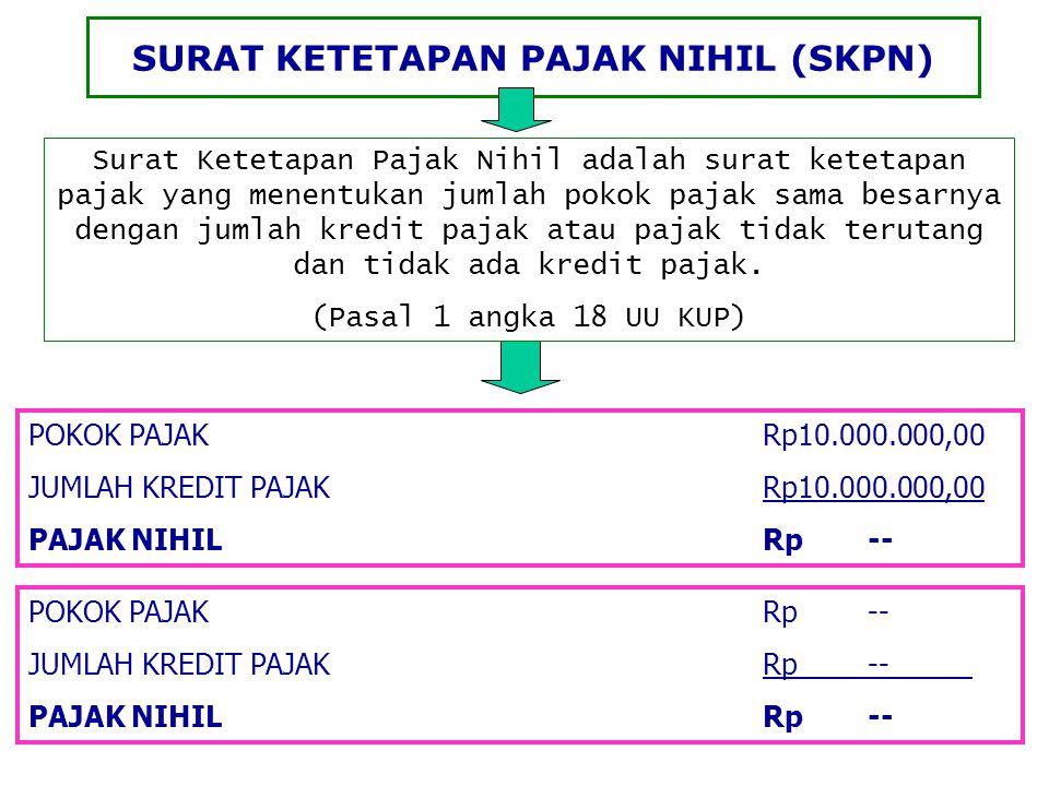 SURAT KETETAPAN PAJAK NIHIL (SKPN) POKOK PAJAKRp10.000.000,00 JUMLAH KREDIT PAJAKRp10.000.000,00 PAJAK NIHILRp-- Surat Ketetapan Pajak Nihil adalah su