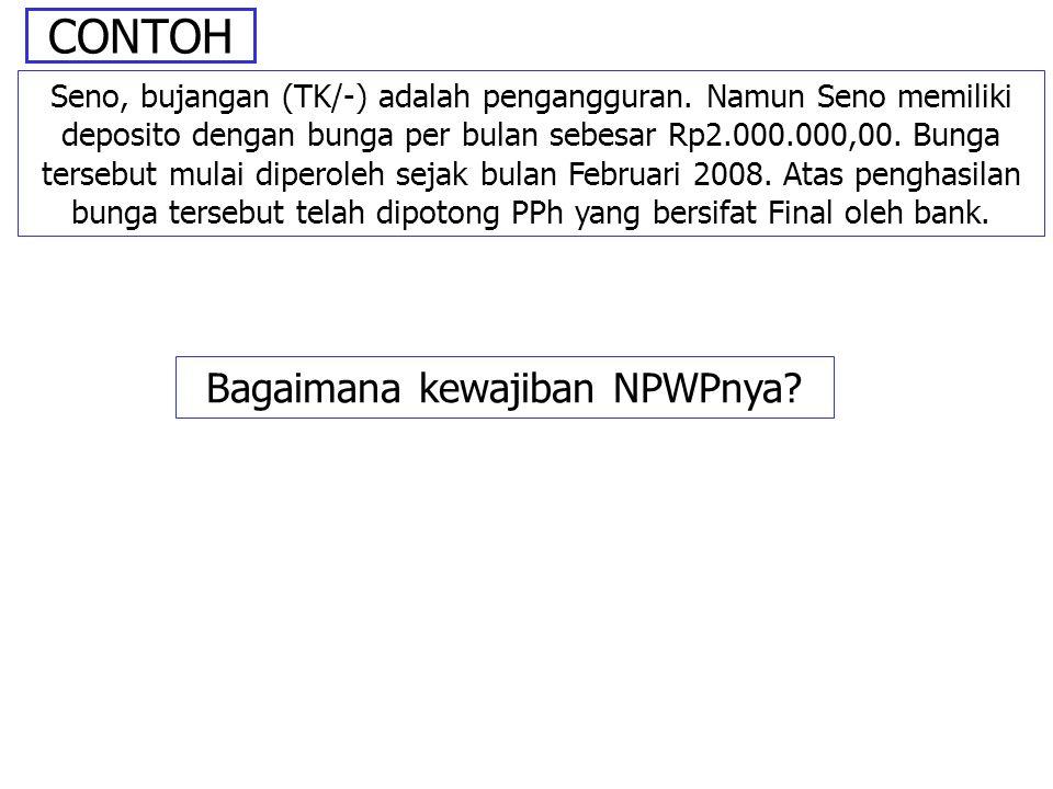 CONTOH Seno, bujangan (TK/-) adalah pengangguran. Namun Seno memiliki deposito dengan bunga per bulan sebesar Rp2.000.000,00. Bunga tersebut mulai dip