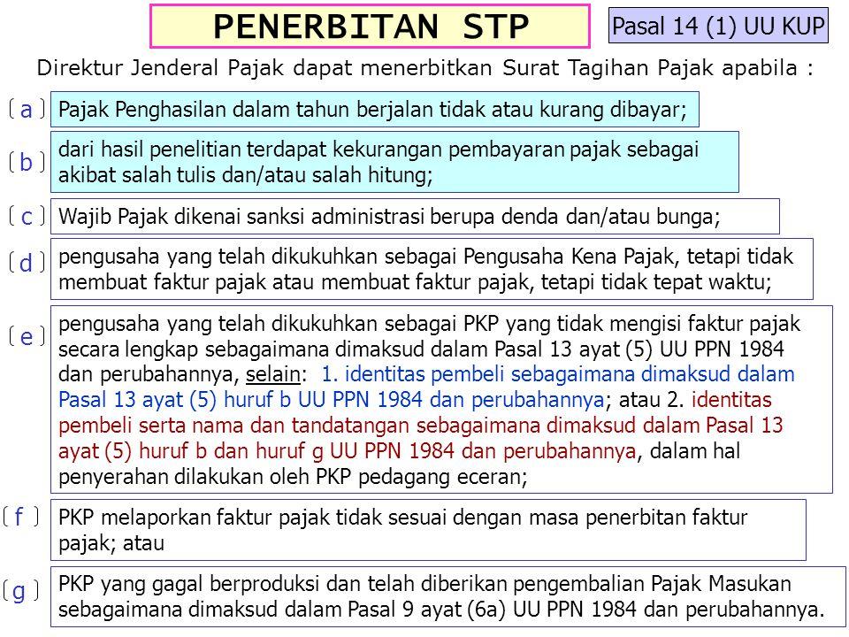 PENERBITAN STP Pasal 14 (1) UU KUP Direktur Jenderal Pajak dapat menerbitkan Surat Tagihan Pajak apabila : Pajak Penghasilan dalam tahun berjalan tida