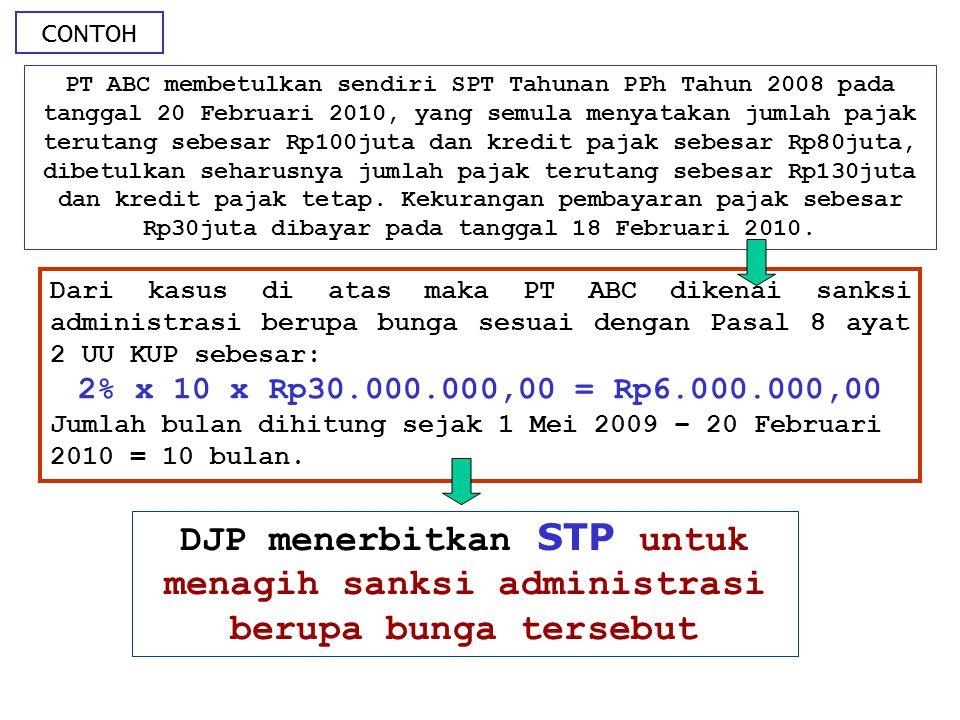CONTOH PT ABC membetulkan sendiri SPT Tahunan PPh Tahun 2008 pada tanggal 20 Februari 2010, yang semula menyatakan jumlah pajak terutang sebesar Rp100