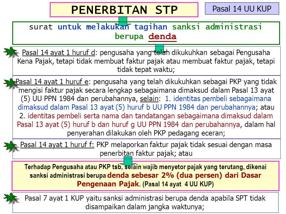 PENERBITAN STP Pasal 14 UU KUP surat untuk melakukan tagihan sanksi administrasi berupa denda Terhadap Pengusaha atau PKP tsb, selain wajib menyetor p