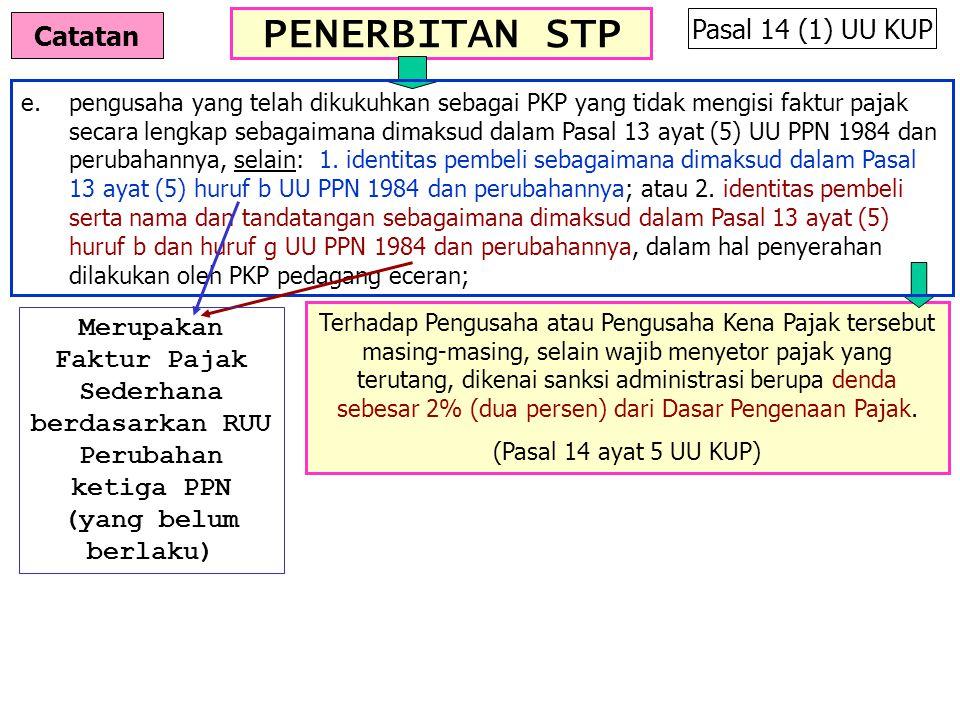PENERBITAN STP Pasal 14 (1) UU KUP Terhadap Pengusaha atau Pengusaha Kena Pajak tersebut masing-masing, selain wajib menyetor pajak yang terutang, dik
