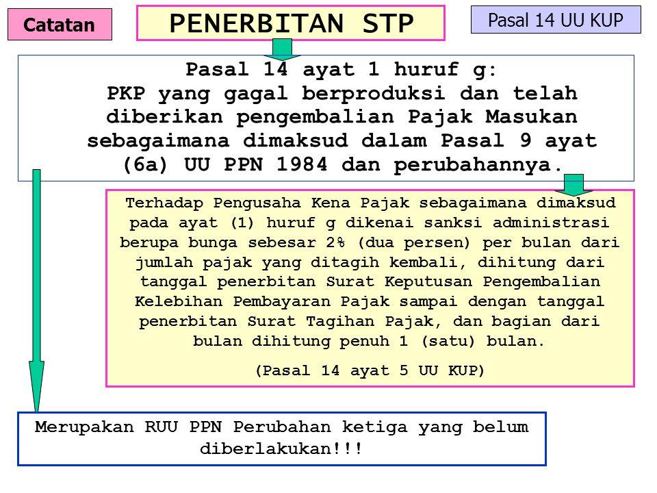 PENERBITAN STP Pasal 14 UU KUP Terhadap Pengusaha Kena Pajak sebagaimana dimaksud pada ayat (1) huruf g dikenai sanksi administrasi berupa bunga sebes