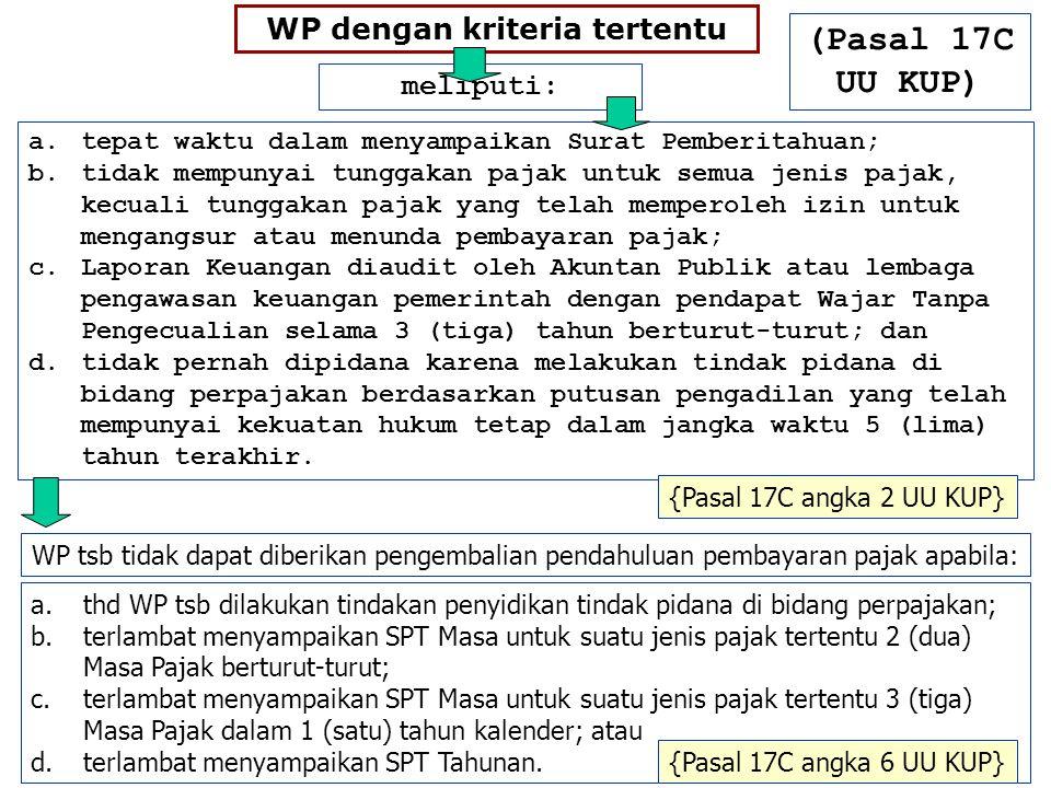 WP dengan kriteria tertentu meliputi: a.tepat waktu dalam menyampaikan Surat Pemberitahuan; b.tidak mempunyai tunggakan pajak untuk semua jenis pajak,