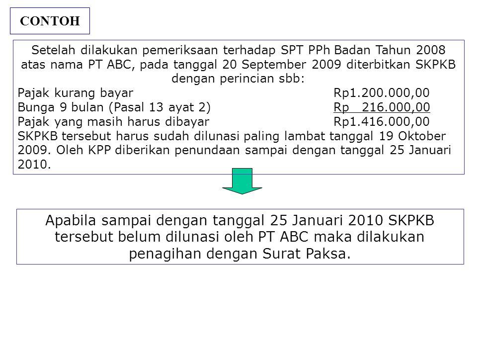 CONTOH Apabila sampai dengan tanggal 25 Januari 2010 SKPKB tersebut belum dilunasi oleh PT ABC maka dilakukan penagihan dengan Surat Paksa. Setelah di