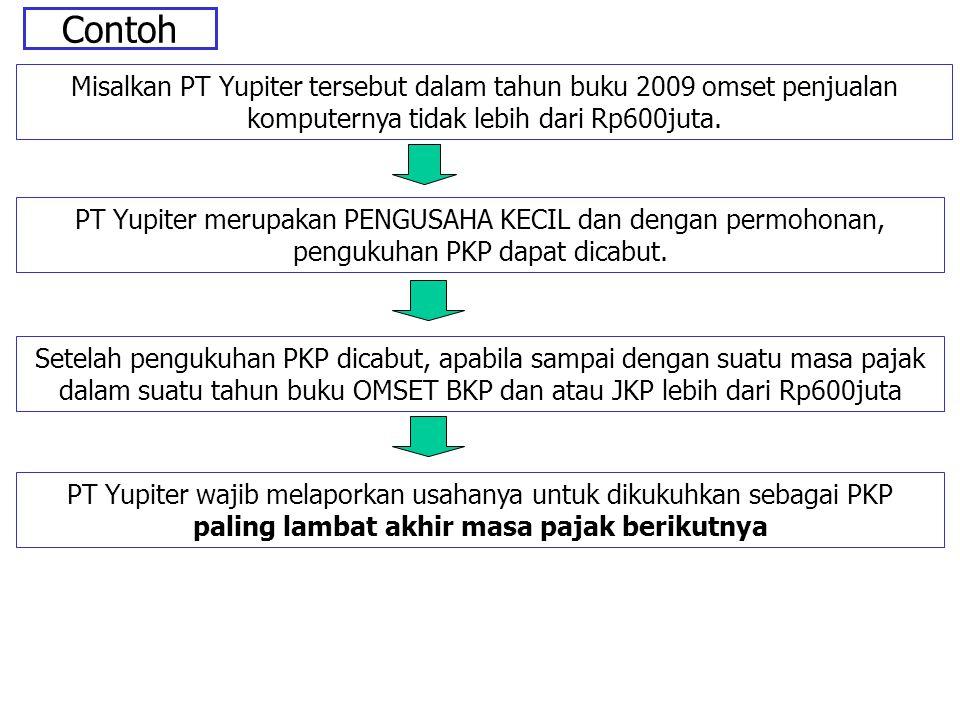 Contoh Misalkan PT Yupiter tersebut dalam tahun buku 2009 omset penjualan komputernya tidak lebih dari Rp600juta. PT Yupiter merupakan PENGUSAHA KECIL