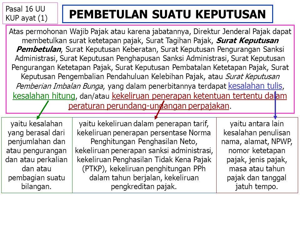 PEMBETULAN SUATU KEPUTUSAN Atas permohonan Wajib Pajak atau karena jabatannya, Direktur Jenderal Pajak dapat membetulkan surat ketetapan pajak, Surat