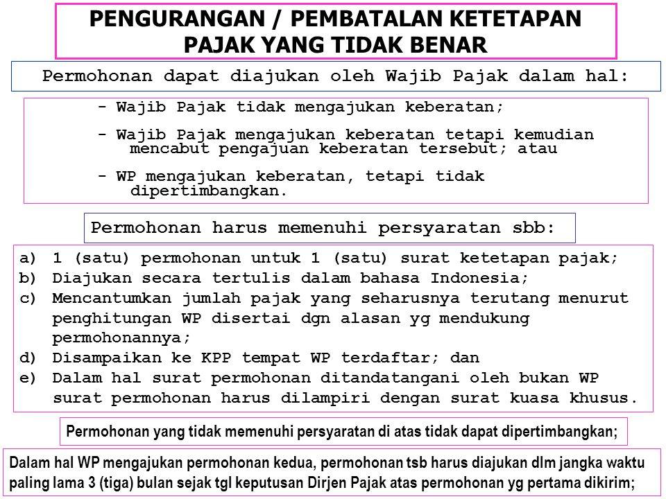 PENGURANGAN / PEMBATALAN KETETAPAN PAJAK YANG TIDAK BENAR Permohonan dapat diajukan oleh Wajib Pajak dalam hal: Permohonan harus memenuhi persyaratan