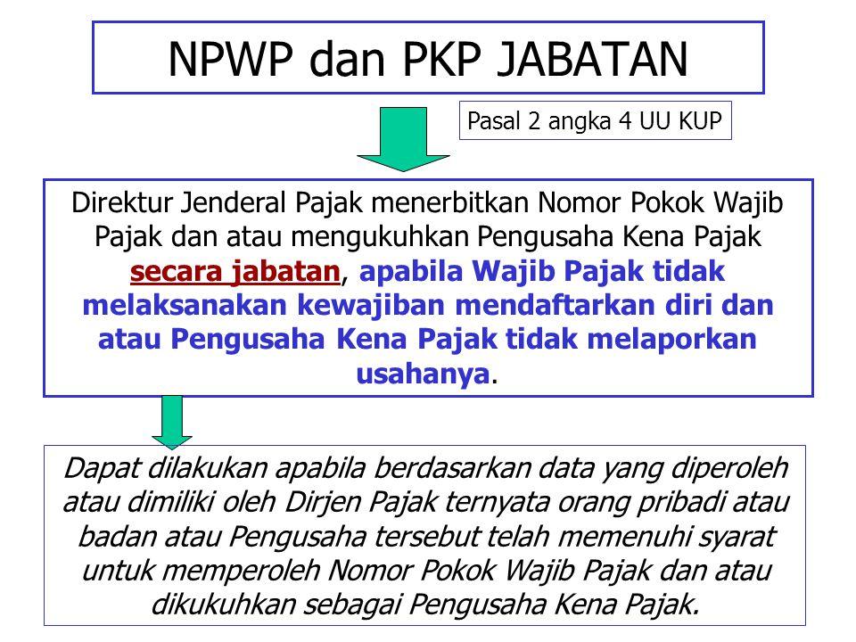 NPWP dan PKP JABATAN Direktur Jenderal Pajak menerbitkan Nomor Pokok Wajib Pajak dan atau mengukuhkan Pengusaha Kena Pajak secara jabatan, apabila Waj