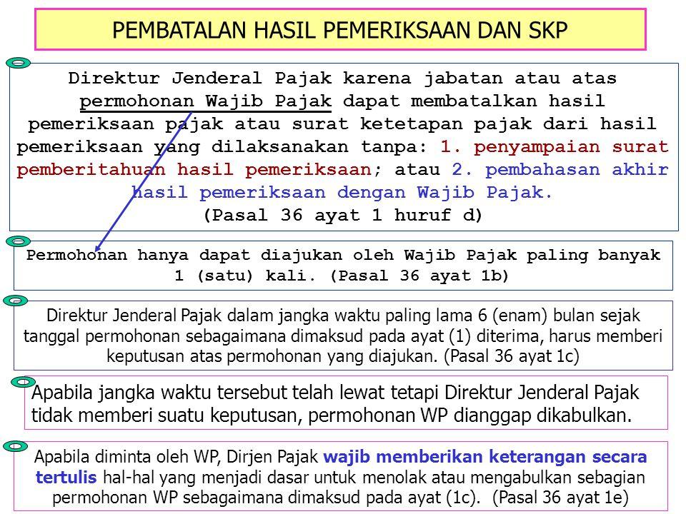 PEMBATALAN HASIL PEMERIKSAAN DAN SKP Direktur Jenderal Pajak karena jabatan atau atas permohonan Wajib Pajak dapat membatalkan hasil pemeriksaan pajak