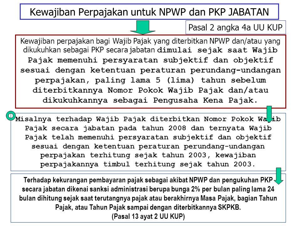 Kewajiban Perpajakan untuk NPWP dan PKP JABATAN Kewajiban perpajakan bagi Wajib Pajak yang diterbitkan NPWP dan/atau yang dikukuhkan sebagai PKP secar