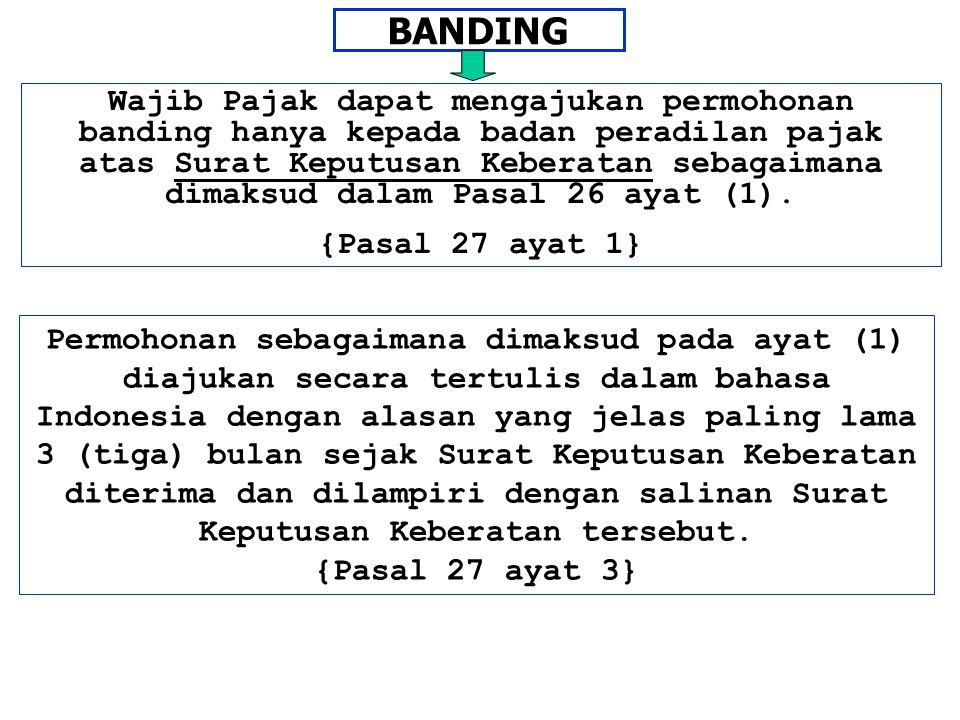 BANDING Wajib Pajak dapat mengajukan permohonan banding hanya kepada badan peradilan pajak atas Surat Keputusan Keberatan sebagaimana dimaksud dalam P
