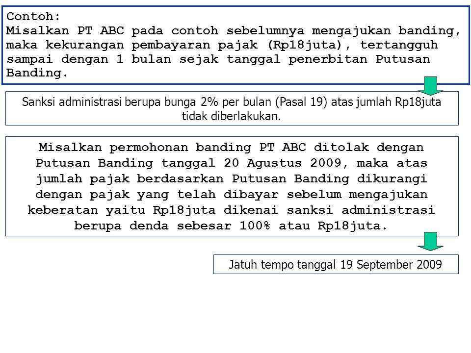 Contoh: Misalkan PT ABC pada contoh sebelumnya mengajukan banding, maka kekurangan pembayaran pajak (Rp18juta), tertangguh sampai dengan 1 bulan sejak