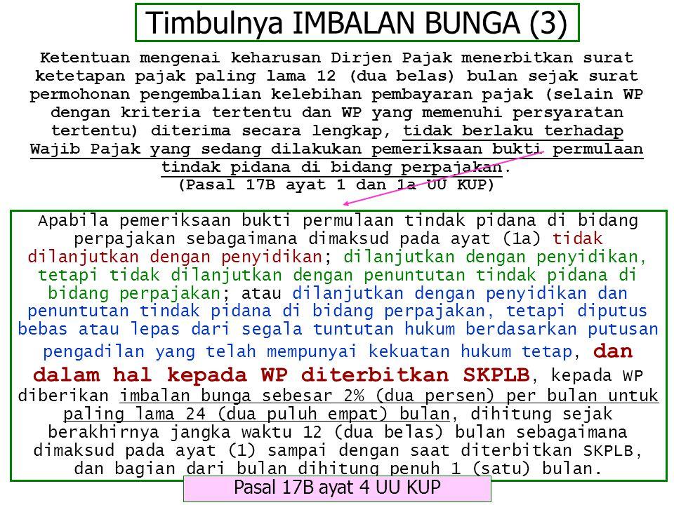 Timbulnya IMBALAN BUNGA (3) Apabila pemeriksaan bukti permulaan tindak pidana di bidang perpajakan sebagaimana dimaksud pada ayat (1a) tidak dilanjutk