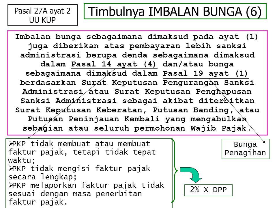 Timbulnya IMBALAN BUNGA (6) Imbalan bunga sebagaimana dimaksud pada ayat (1) juga diberikan atas pembayaran lebih sanksi administrasi berupa denda seb