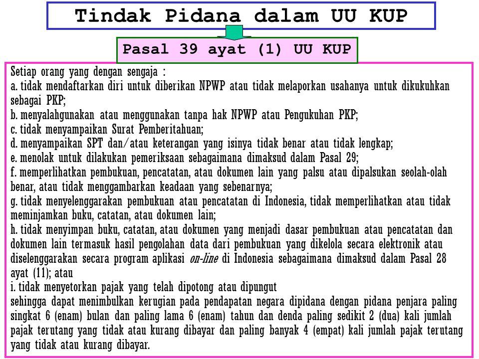 Tindak Pidana dalam UU KUP Setiap orang yang dengan sengaja : a. tidak mendaftarkan diri untuk diberikan NPWP atau tidak melaporkan usahanya untuk dik