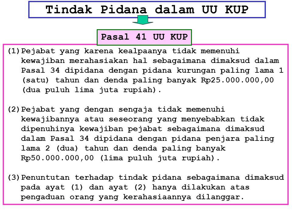 Tindak Pidana dalam UU KUP (1)Pejabat yang karena kealpaanya tidak memenuhi kewajiban merahasiakan hal sebagaimana dimaksud dalam Pasal 34 dipidana de