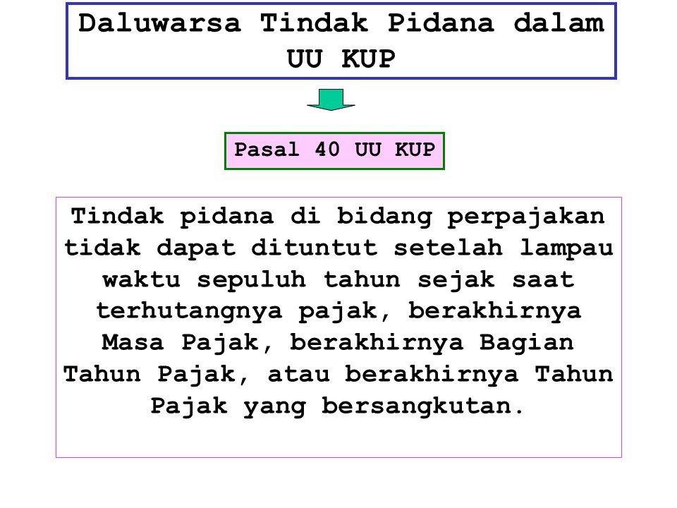 Daluwarsa Tindak Pidana dalam UU KUP Pasal 40 UU KUP Tindak pidana di bidang perpajakan tidak dapat dituntut setelah lampau waktu sepuluh tahun sejak