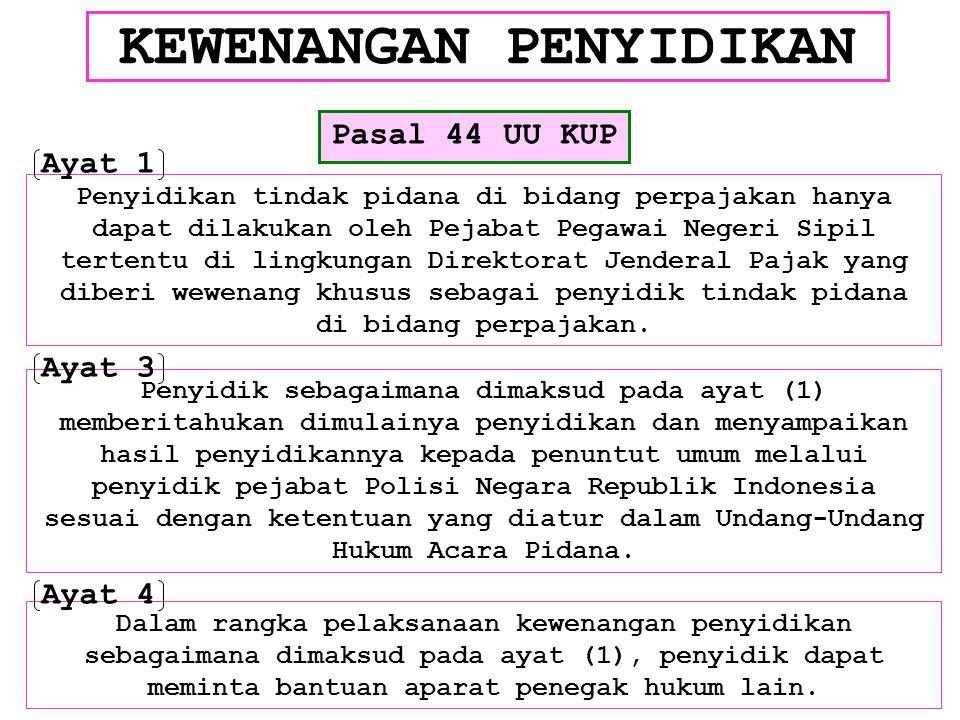 KEWENANGAN PENYIDIKAN Penyidikan tindak pidana di bidang perpajakan hanya dapat dilakukan oleh Pejabat Pegawai Negeri Sipil tertentu di lingkungan Dir
