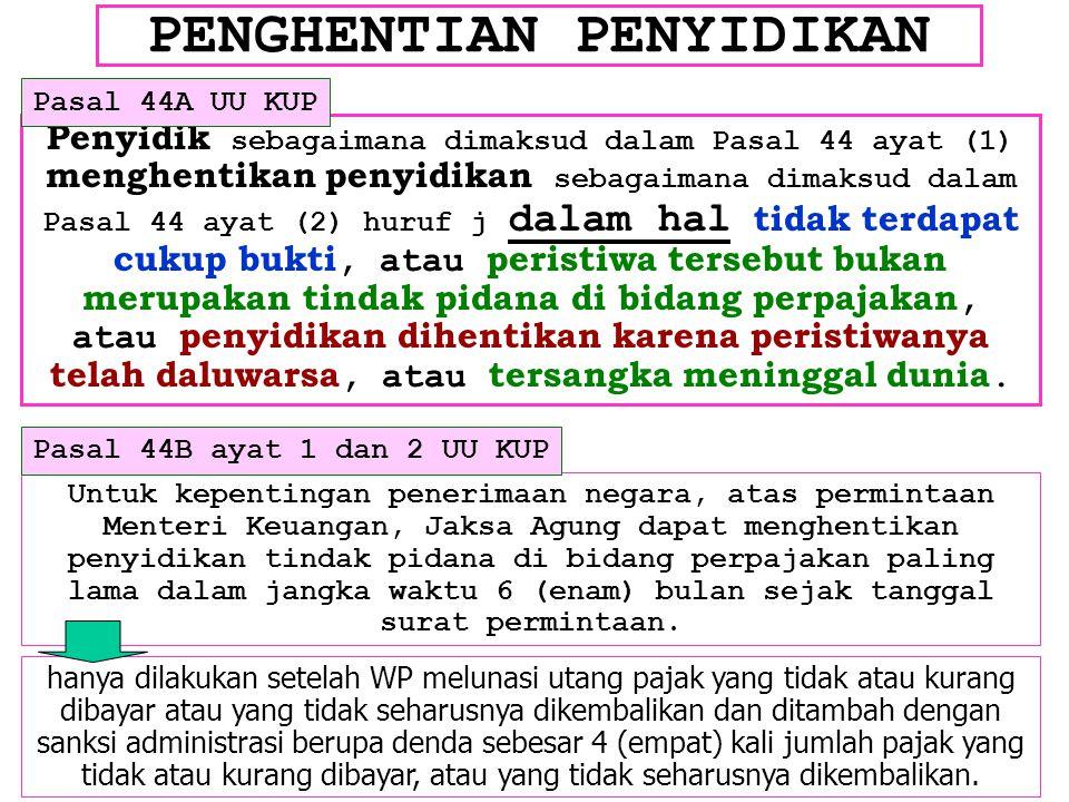 PENGHENTIAN PENYIDIKAN Penyidik sebagaimana dimaksud dalam Pasal 44 ayat (1) menghentikan penyidikan sebagaimana dimaksud dalam Pasal 44 ayat (2) huru