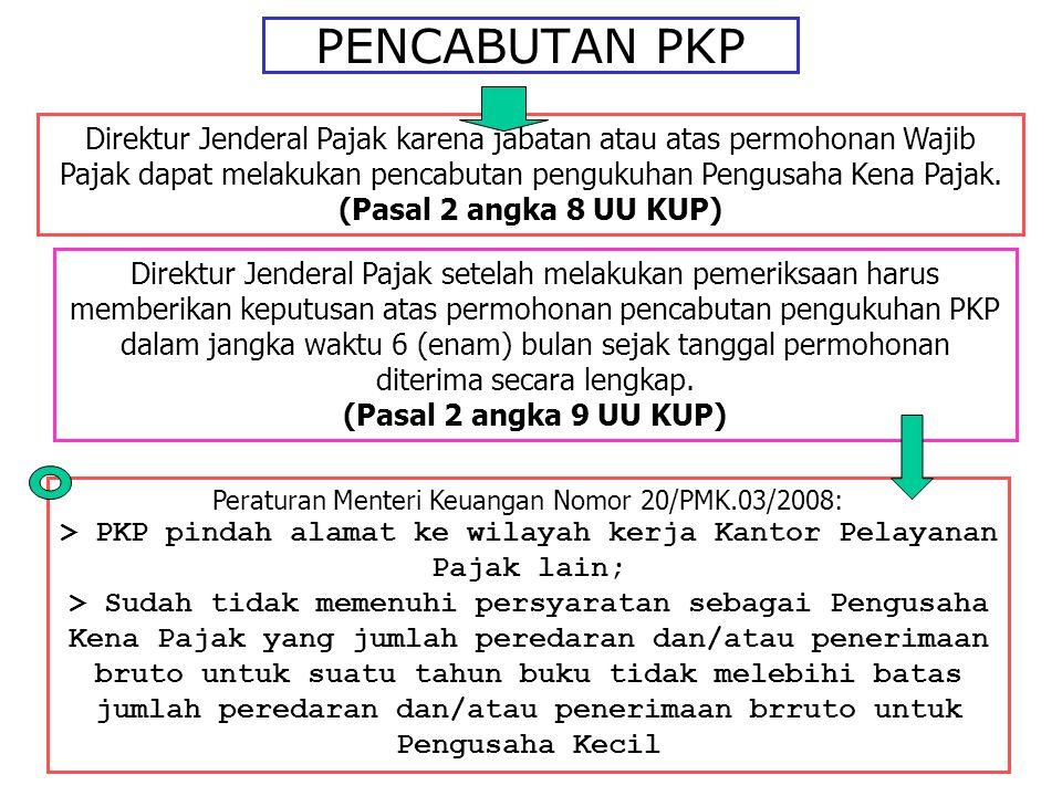 PENCABUTAN PKP Direktur Jenderal Pajak karena jabatan atau atas permohonan Wajib Pajak dapat melakukan pencabutan pengukuhan Pengusaha Kena Pajak. (Pa
