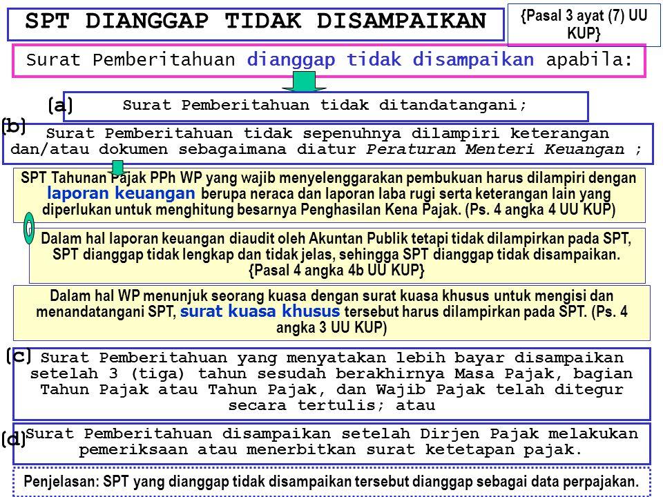 SPT DIANGGAP TIDAK DISAMPAIKAN Surat Pemberitahuan dianggap tidak disampaikan apabila: Surat Pemberitahuan tidak ditandatangani; Surat Pemberitahuan t