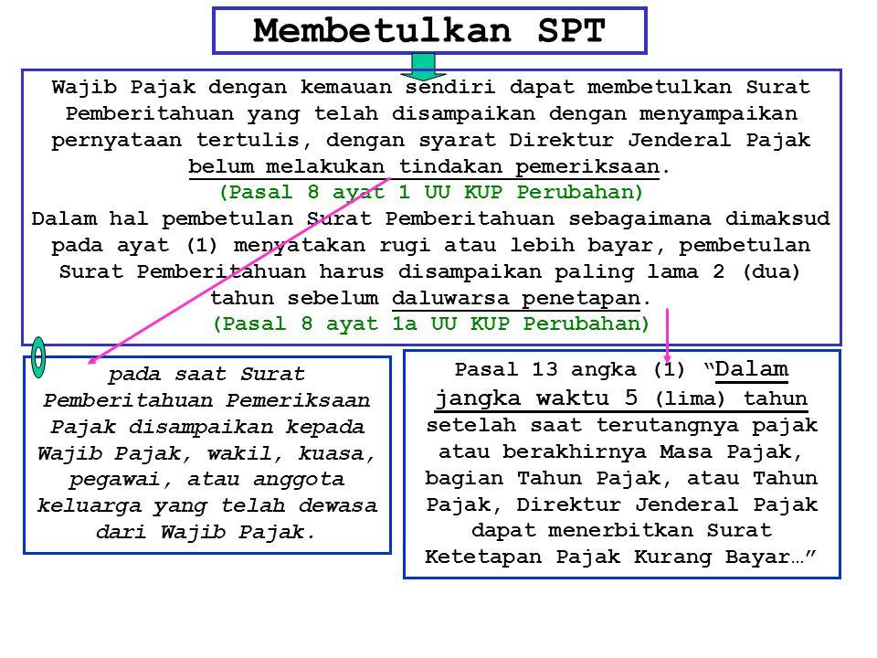 Membetulkan SPT Wajib Pajak dengan kemauan sendiri dapat membetulkan Surat Pemberitahuan yang telah disampaikan dengan menyampaikan pernyataan tertuli