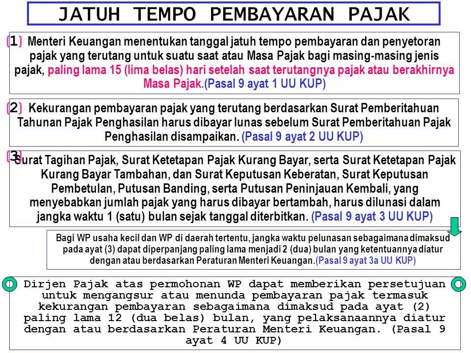 JATUH TEMPO PEMBAYARAN PAJAK Menteri Keuangan menentukan tanggal jatuh tempo pembayaran dan penyetoran pajak yang terutang untuk suatu saat atau Masa