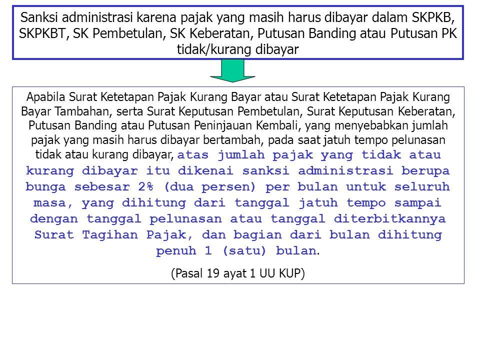Sanksi administrasi karena pajak yang masih harus dibayar dalam SKPKB, SKPKBT, SK Pembetulan, SK Keberatan, Putusan Banding atau Putusan PK tidak/kura