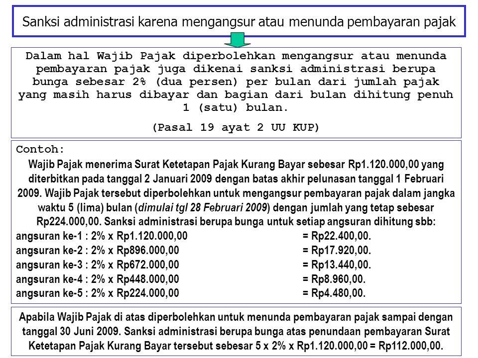 Sanksi administrasi karena mengangsur atau menunda pembayaran pajak Dalam hal Wajib Pajak diperbolehkan mengangsur atau menunda pembayaran pajak juga