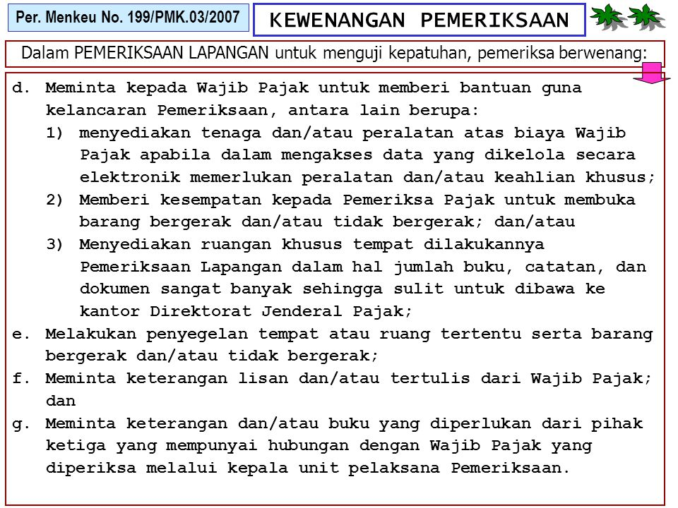 KEWENANGAN PEMERIKSAAN Per. Menkeu No. 199/PMK.03/2007 Dalam PEMERIKSAAN LAPANGAN untuk menguji kepatuhan, pemeriksa berwenang: d.Meminta kepada Wajib