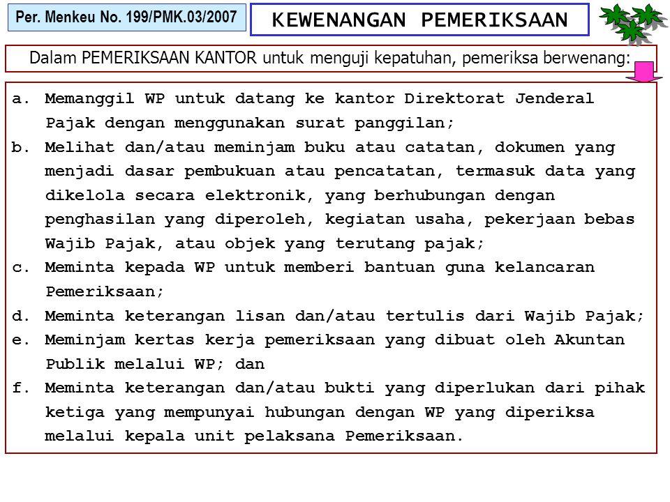KEWENANGAN PEMERIKSAAN Per. Menkeu No. 199/PMK.03/2007 Dalam PEMERIKSAAN KANTOR untuk menguji kepatuhan, pemeriksa berwenang: a.Memanggil WP untuk dat