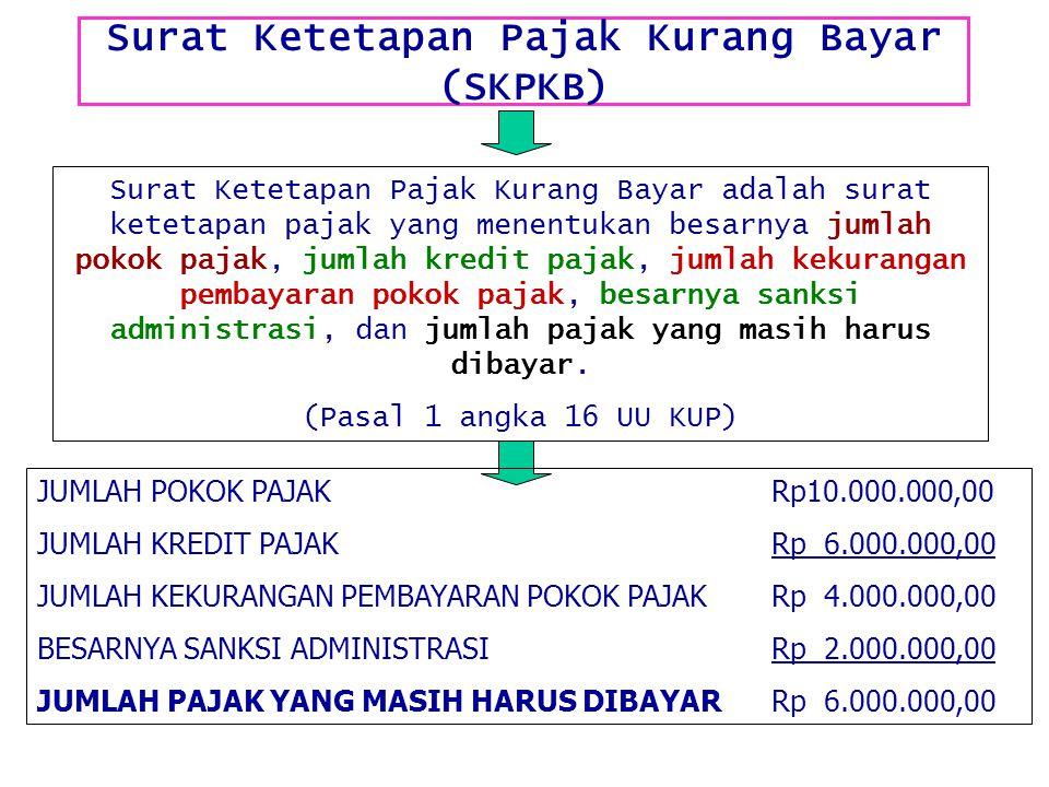 Surat Ketetapan Pajak Kurang Bayar (SKPKB) Surat Ketetapan Pajak Kurang Bayar adalah surat ketetapan pajak yang menentukan besarnya jumlah pokok pajak