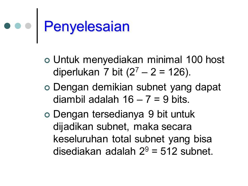 Penyelesaian (Cont.) 1.1010 1100 0001 0000 0000 0000 0000 0000 = 172.16.0.0 2.