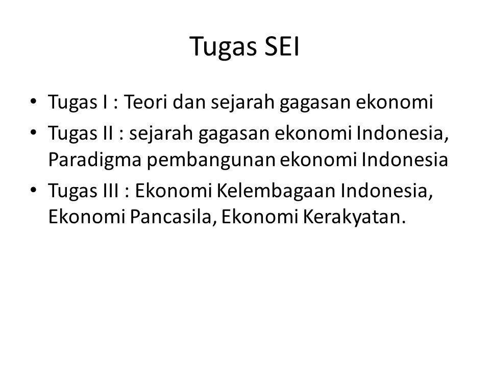 Tugas SEI Tugas I : Teori dan sejarah gagasan ekonomi Tugas II : sejarah gagasan ekonomi Indonesia, Paradigma pembangunan ekonomi Indonesia Tugas III : Ekonomi Kelembagaan Indonesia, Ekonomi Pancasila, Ekonomi Kerakyatan.