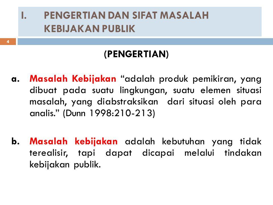 III.TUJUH LANGKAH ANALISIS / FORMULASI KEBIJAKAN (Identifikasi, Pengembangan,Penganalisaan,Pemilihan Alternatif dan Rekomendasi Kebijakan) (Menurut : Mustopadidjaja) PENGKAJIAN PERSOALAN PENENTUAN TUJUAN PERUMUSAN ALTERNATIF PENYUSUNAN MODEL Langkah (1)Langkah (2)Langkah (3)Langkah (4) Tujuan pengkajian adalah menemukan dan memahami hakekat persoalan suatu masalah.